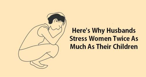 Why Husbands Stress Women Twice As Much As Their Children