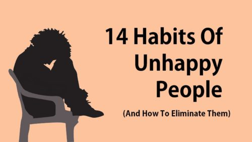 14 Habits Of Unhappy People And How To Eliminate Them