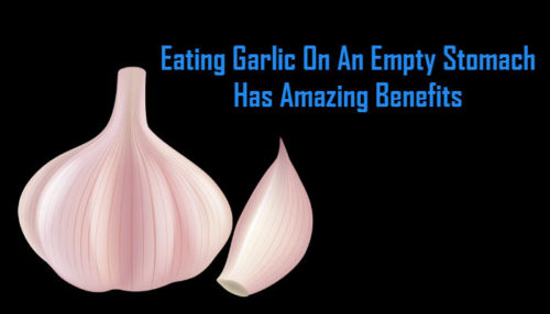 Eating Garlic On An Empty Stomach Has Amazing Benefits