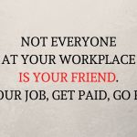 Not Everyone At Your Workplace Is Your Friend