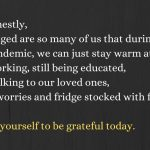 No Matter How Hard Life Gets, Be Grateful For What You Have And Who You Are