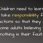 Children Should Learn To Take Responsibility For Their Own Actions