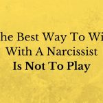 The Best Way To Win With A Narcissist Is Not To Play